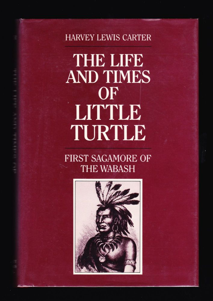 The Life and Times of Little Turtle, First Sagamore of the Wabash. Harvey Lewis Carter Carter.