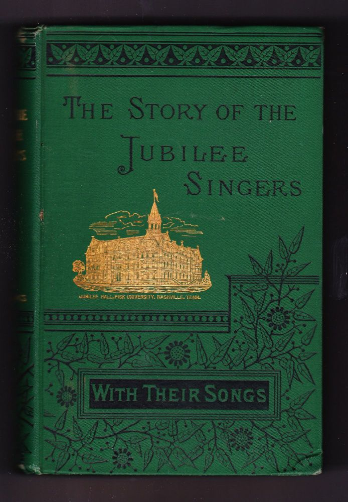 The Story of the Jubilee Singers with Their Songs. J. B. T. Marsh.