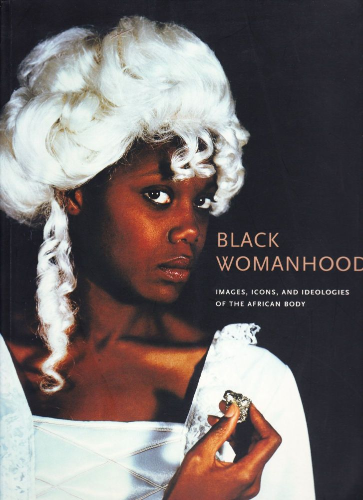 Black Womanhood, Images, Icons, and Ideologies of the African Body. Barbara Thompson.