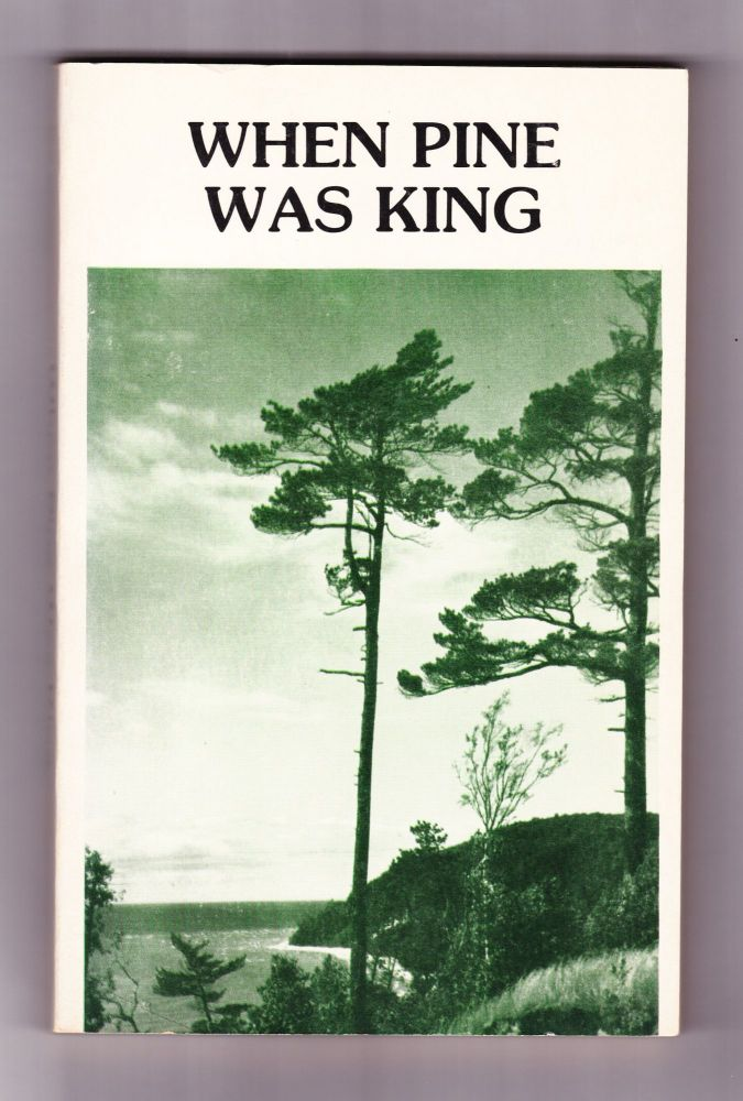 When Pine Was King. Lewis C. Reimann.