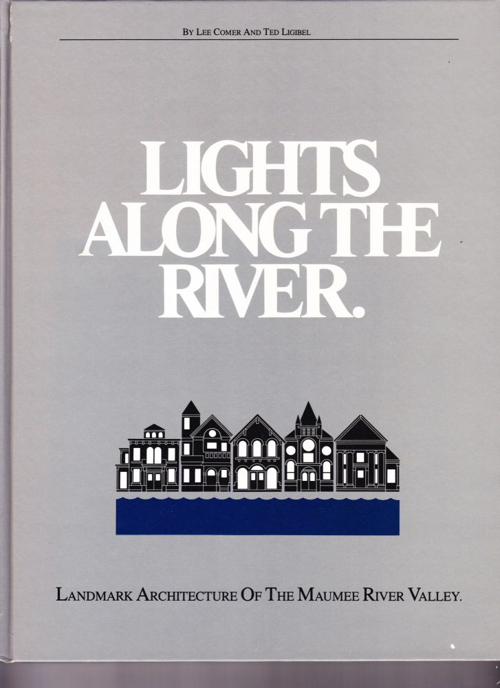 Lights Along the River, Landmark Architecture of the Maumee River Valley. Lee Comer, Ted Ligibel.