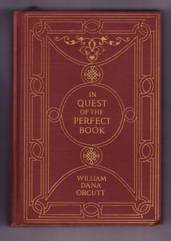 In Quest of the Perfect Book, Reminiscences and Reflections of a Bookman. William Dana Orcutt.