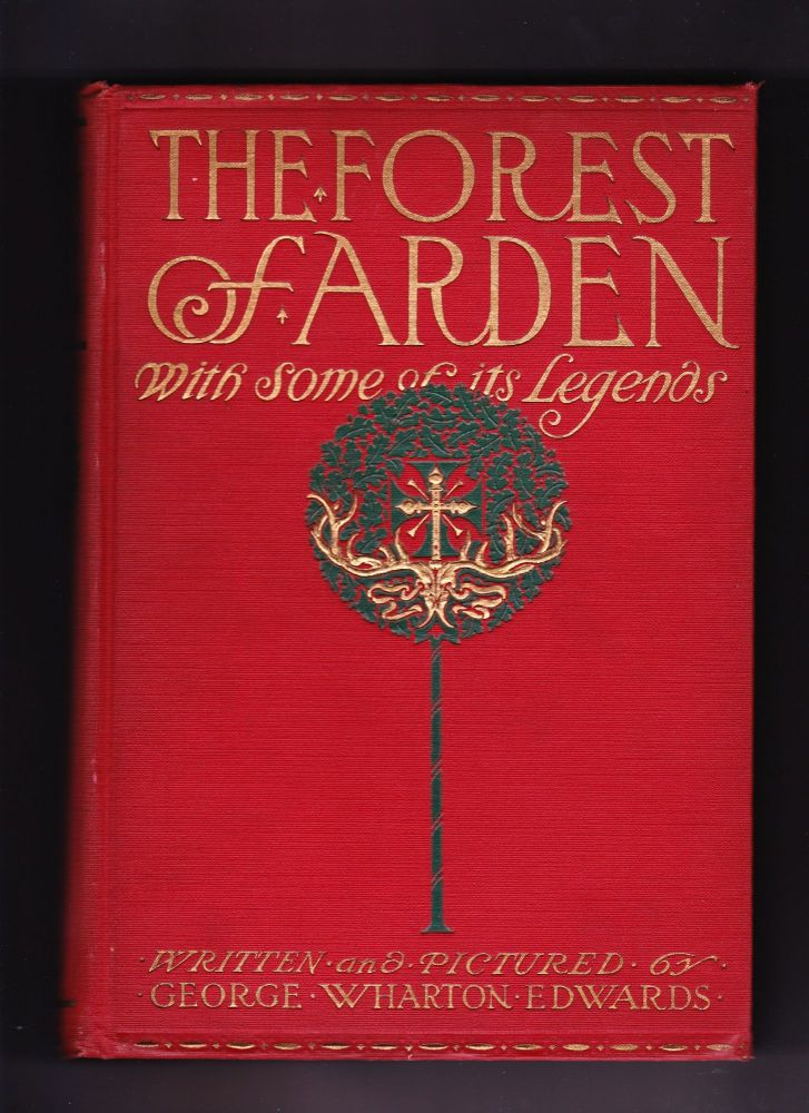 The Forest of Arden with some of its Legends (of Castle-Knight and Maid, of the winding Rivers meuse, the Semois, the Ourthe, the Lesse and their peaceful Village dotted Valleys Wherein 'tis good to wander). George Wharton Edwards.