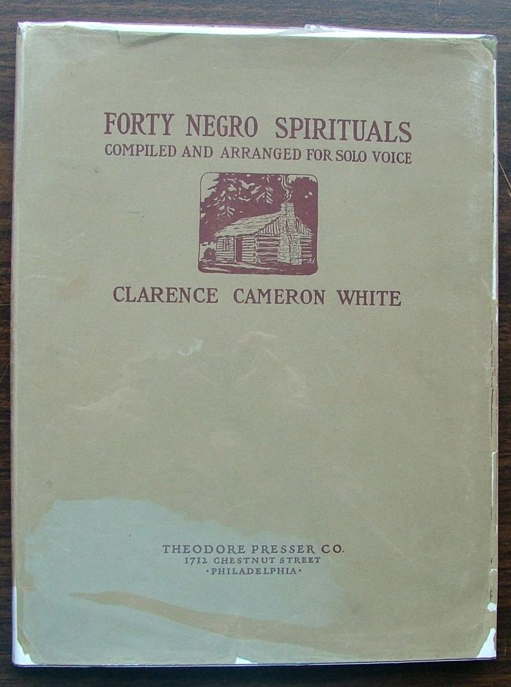 Forty Negro Spirituals compiled and arranged for solo voice with pianoforte accompaniment. Clarence Cameron White.