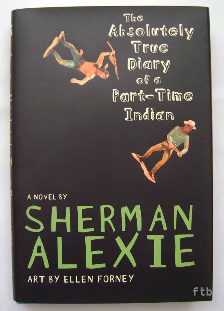 The Absolutely True Diary of a Part-Time Indian. Sherman Alexie