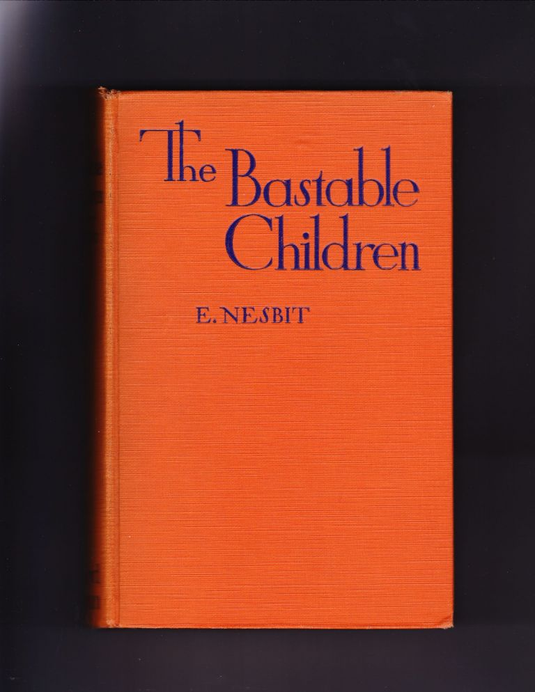 The Bastable Children, containing The Treasure Seekers, The Wouldbegoods, The New treasure Seekers. E. Nesbit.