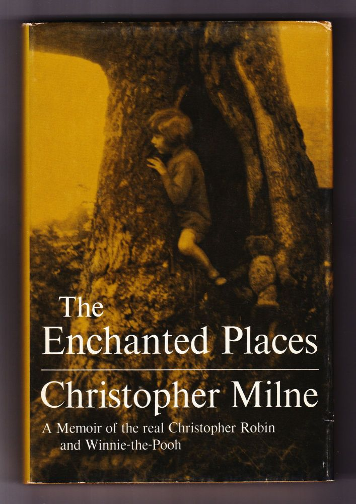 The Enchanted Places, A Memoir of the Real Christopher Robin and WInnie-the-Pooh. Christopher Milne.
