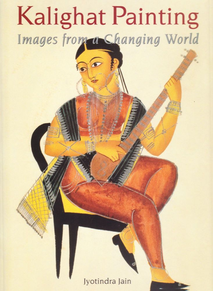 Kalighat Painting, Images from a Changing World. Jyotindra Jain.