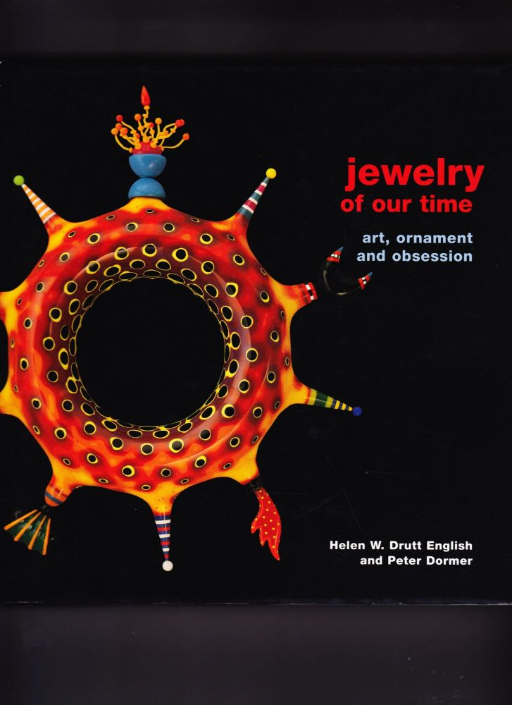 Jewelry of Our Time, Art, Ornament and Obsession. Helen W. Drutt English, Peter Dormer.