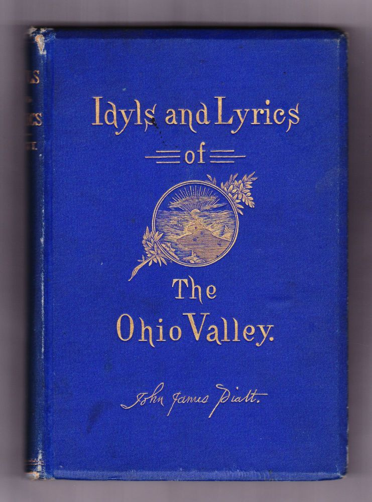 Idyls and Lyrics of The Ohio Valley. John James Piatt.