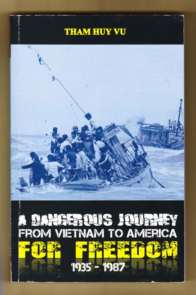 A Dangerous Journey from Vietnam to Ameria for Freedom 1935-1987. Tham Huy Vu.