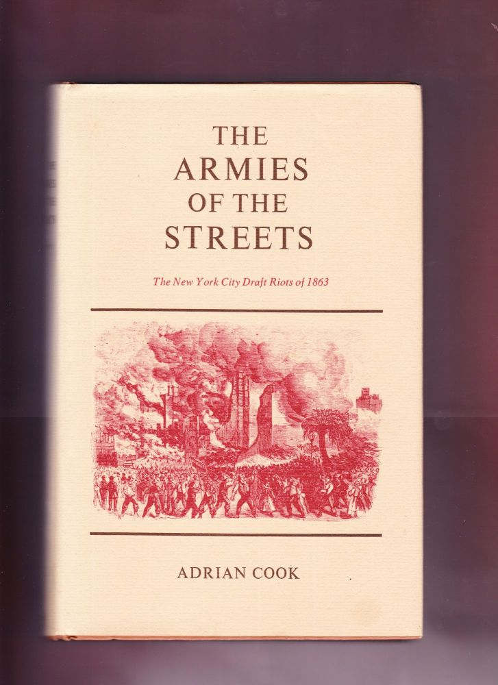 The Armies of the Streets, The New York City Draft Riots of 1863. Adrian Cook.