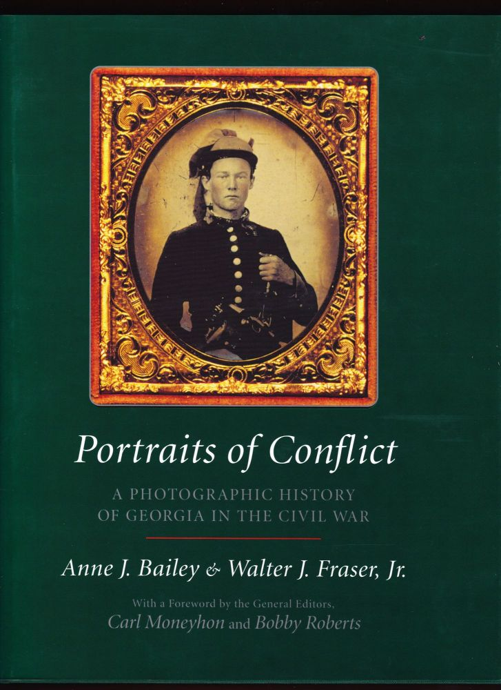 Portraits of Conflict, A Photographic History of Georgia in the Civil War. Anne J. Bailey, Walter J. Fraser Jr.