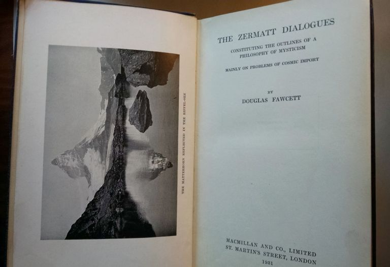 The Zermatt Dialogues, Constituting the Outlines of a Philosophy of Mysticism, Mainly on Problems of Cosmic Import. Douglas Fawcett.