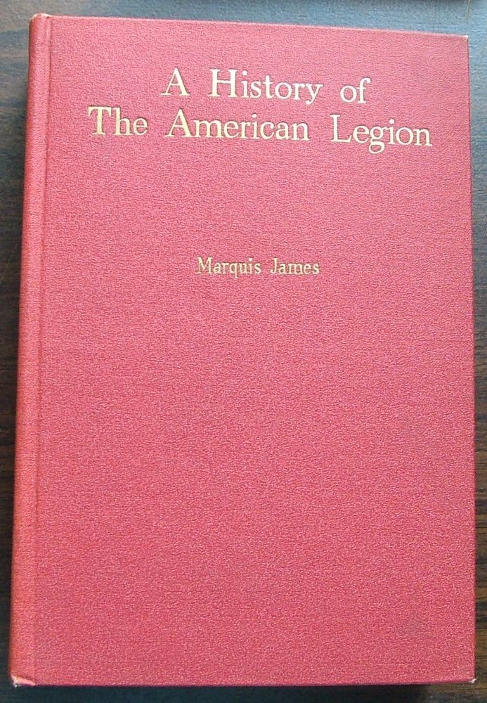 A History of the American Legion. Marquis James.