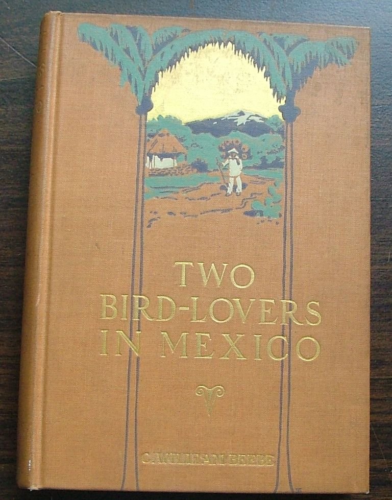 Two Bird-Lovers in Mexico. C. William Beebe.