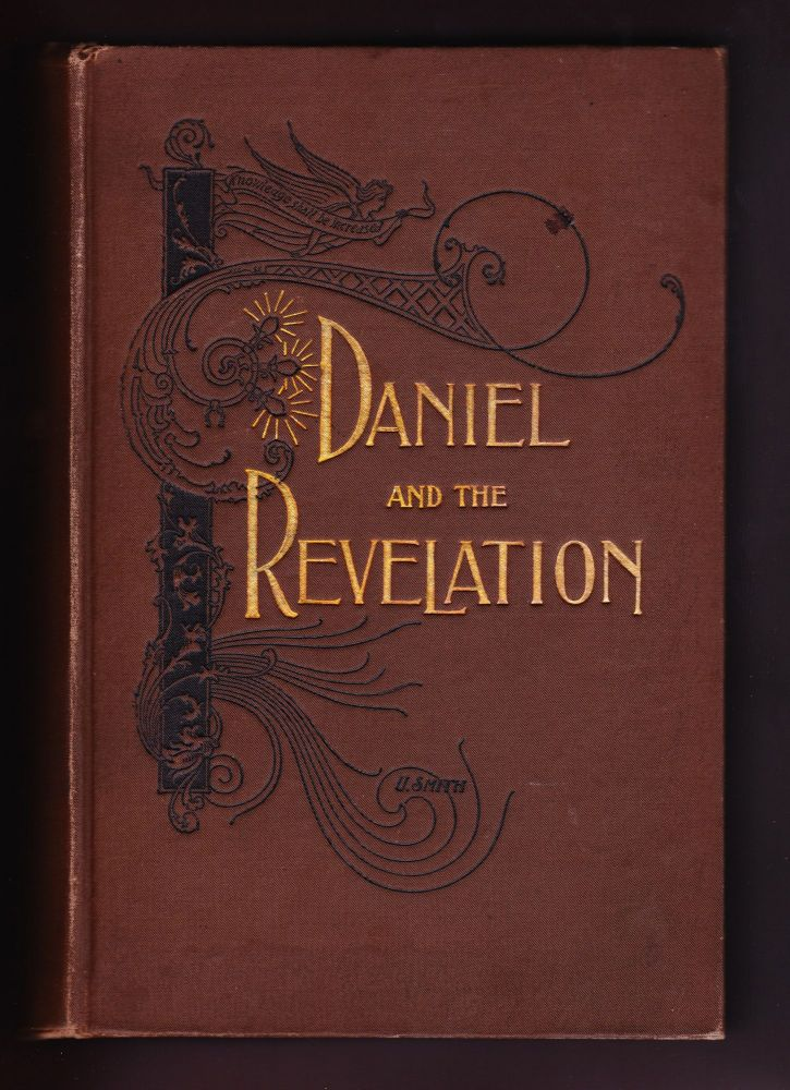 Daniel and the Revelation, the Response of History to the Voice of Prophecy: A Verse by Verse Study of these Important Books of the Bible. Uriah Smith.