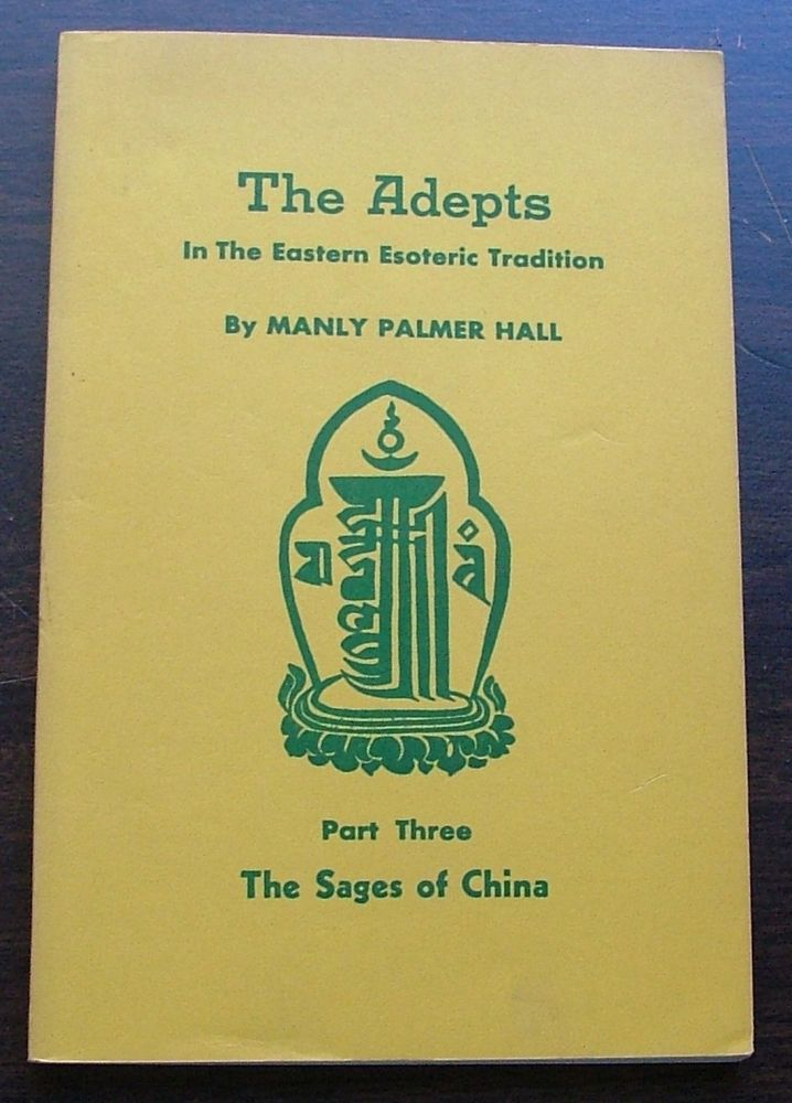 The Adepts In The Eastern Tradition, Part Three, The Sages of China. Palmer Manly Hall.