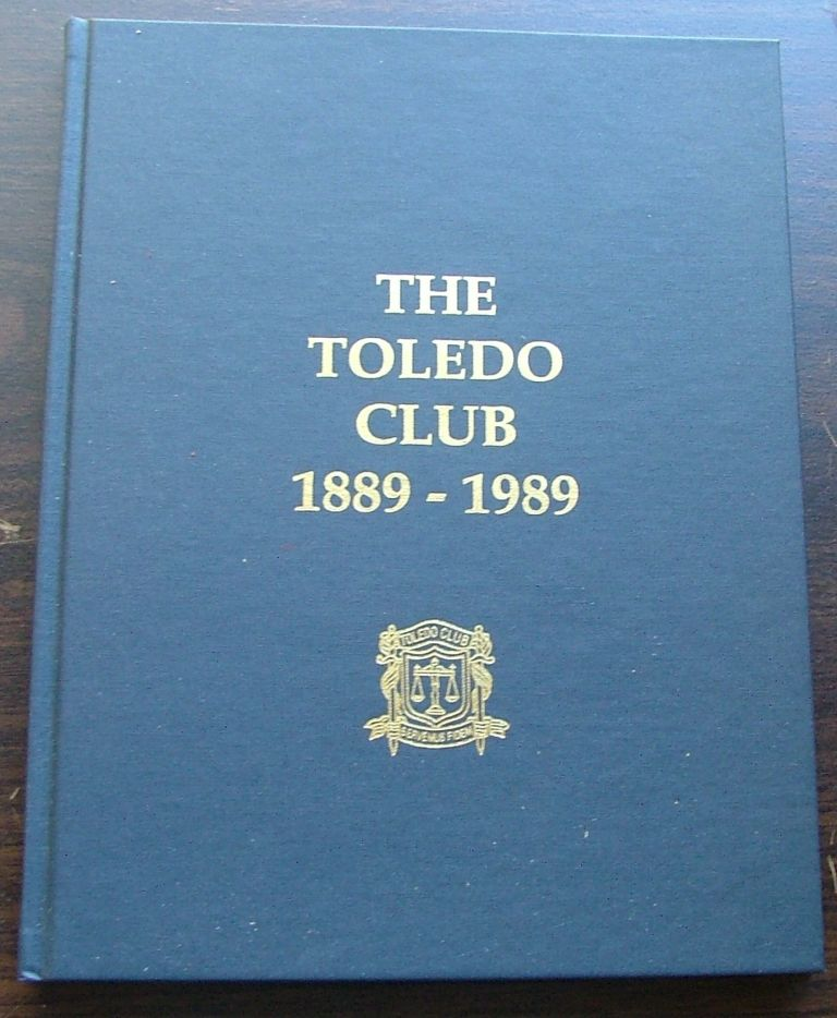 The Toledo Club 1889-1989. Carl N. White, Compiler and.