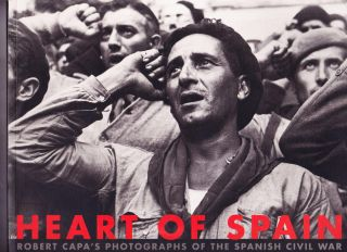 Heart of Spain, Robert Capa's Photographs of the Spanish Civil War from the Collection of the...