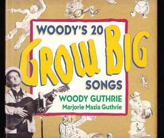 Woody's 20 Grow Big Songs. Woody Guthrie, Marjorie Mazia Guthrie