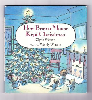 How Brown Mouse Kept Christmas. Clyde Watson