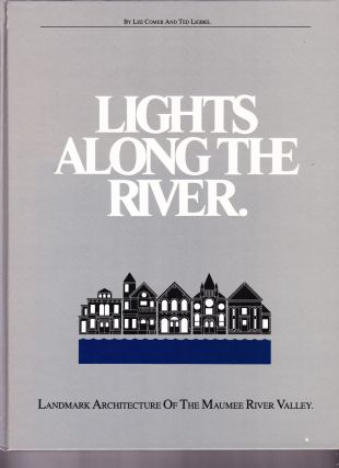 Lights Along the River, Landmark Architecture of the Maumee River Valley. Lee Comer, Ted Ligibel