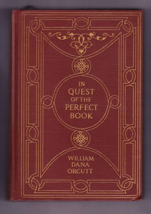 In Quest of the Perfect Book, Reminiscences and Reflections of a Bookman. William Dana Orcutt