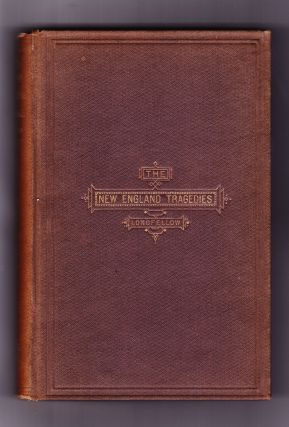 The New England Tragedies. Henry Wadsworth Longfellow