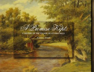 A Promise Kept: A History of the Village of Ottawa Hills. James C. Marshall
