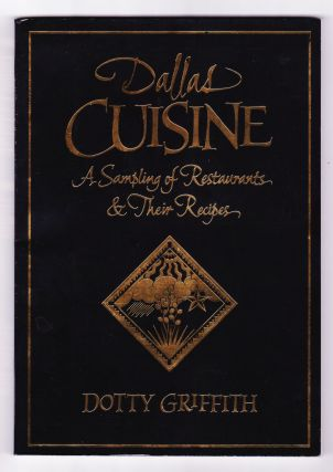 Dallas Cuisine, A Sampling of Restaurants & Their Recipes. Dotty Griffith