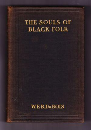 The Souls of Black Folks. W. E. Burghardt DuBois