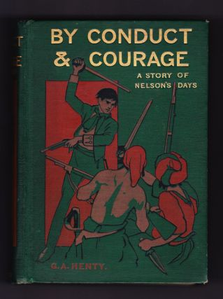 By Conduct & Courage, A Story of Nelson's Days. G. A. Henty