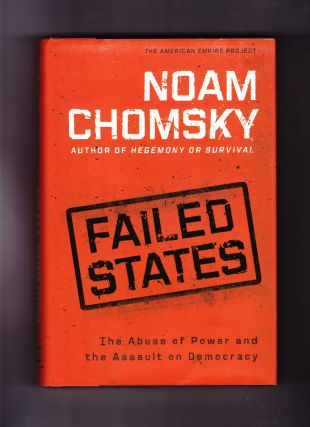 Failed States, The Abuse of Power and the Assault on Democracy. Noam Chomsky