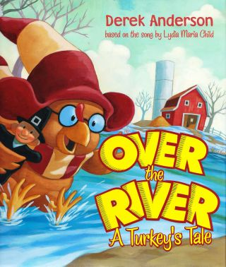 Over the River, A Turkey's Tale based on the song by Lydia Maria Child. Derek Anderson