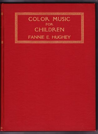 Color Music for Children, A Guide for Mothers and Teachers of Young Children. Fannie E. Hughey