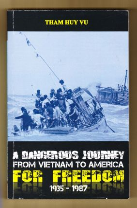 A Dangerous Journey from Vietnam to Ameria for Freedom 1935-1987. Tham Huy Vu