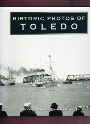 Historic Photos of Toledo. Gregory M. Miller