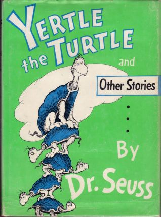Yertle the turtle and Other Stories. Dr. Seuss