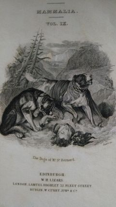 The Naturalist's Library Conducted by Sir William Jardine, Bart. Mammalia Vol. IX DOGS. Canidae...